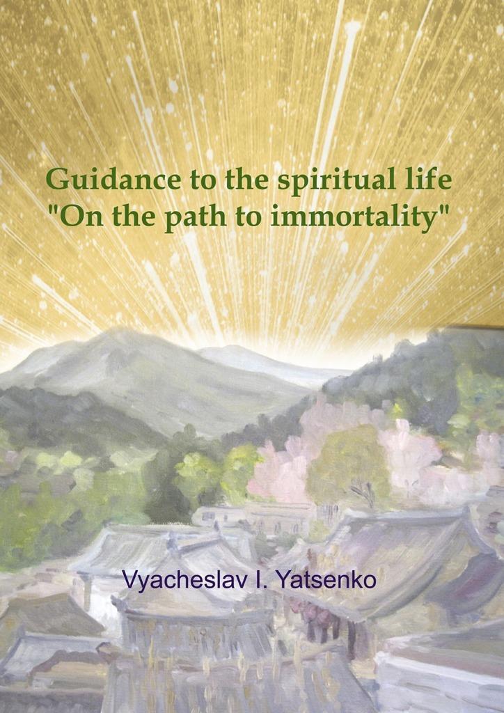 Guidance tothe spirituallife. On the pathto immortality