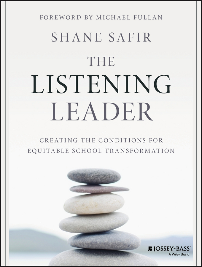 The Listening Leader. Creating the Conditions for Equitable School Transformation