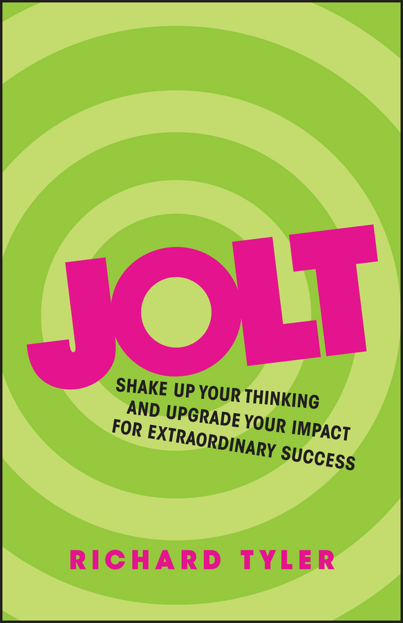 Jolt. Shake Up Your Thinking and Upgrade Your Impact for Extraordinary Success