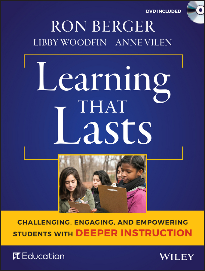 Learning That Lasts. Challenging, Engaging, and Empowering Students with Deeper Instruction