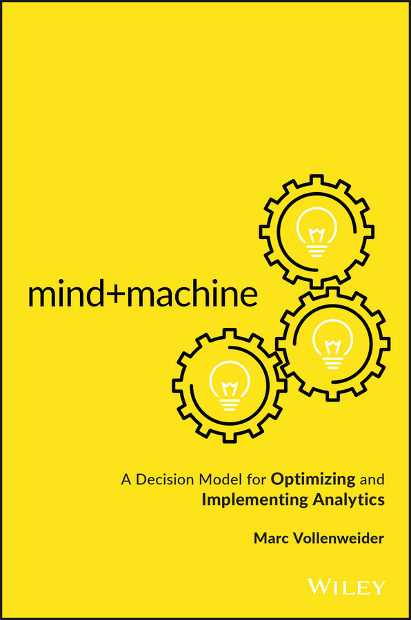 Mind+Machine. A Decision Model for Optimizing and Implementing Analytics