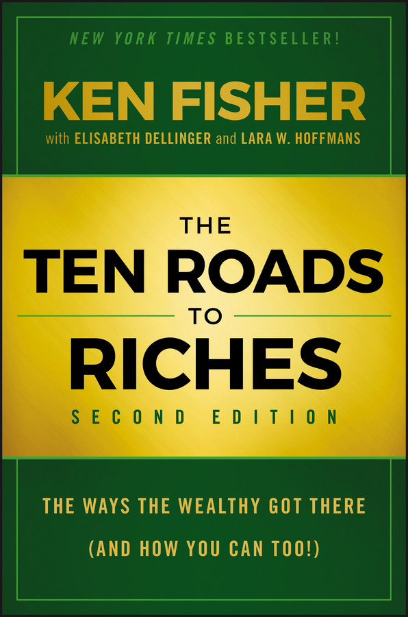 The Ten Roads to Riches. The Ways the Wealthy Got There (And How You Can Too!)