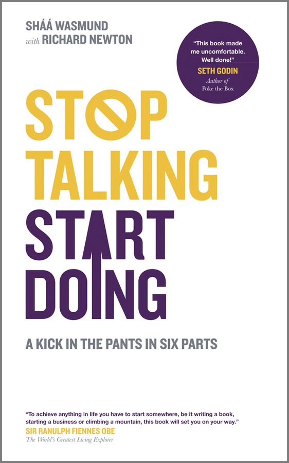 Stop Talking, Start Doing. A Kick in the Pants in Six Parts