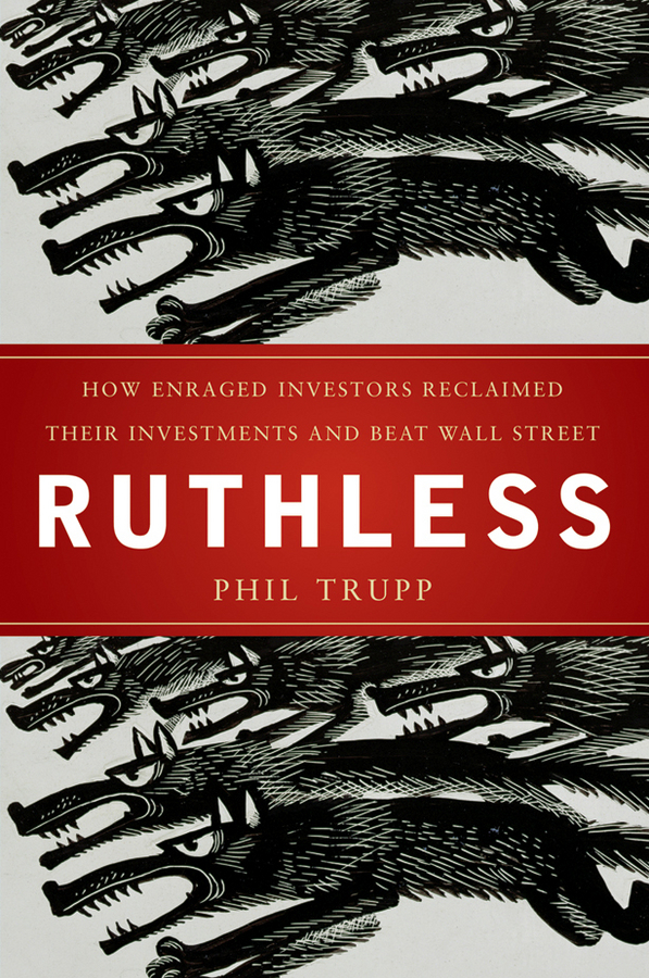 Ruthless. How Enraged Investors Reclaimed Their Investments and Beat Wall Street