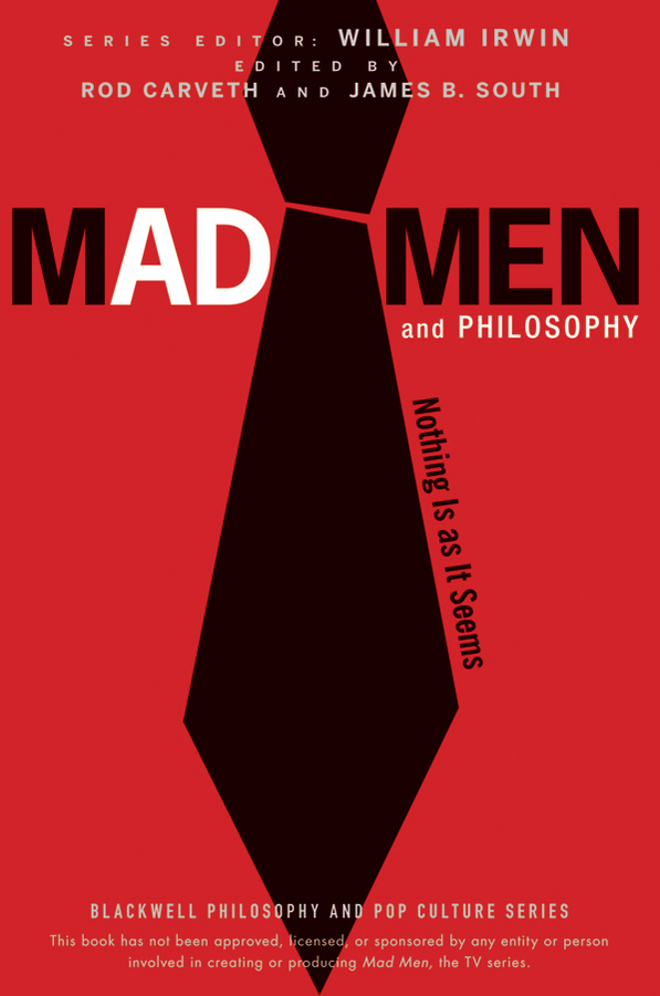 Mad Men and Philosophy. Nothing Is as It Seems