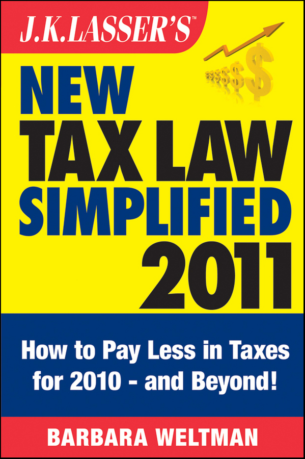 J.K. Lasser's New Tax Law Simplified 2011. Tax Relief from the American Recovery and Reinvestment Act, and More