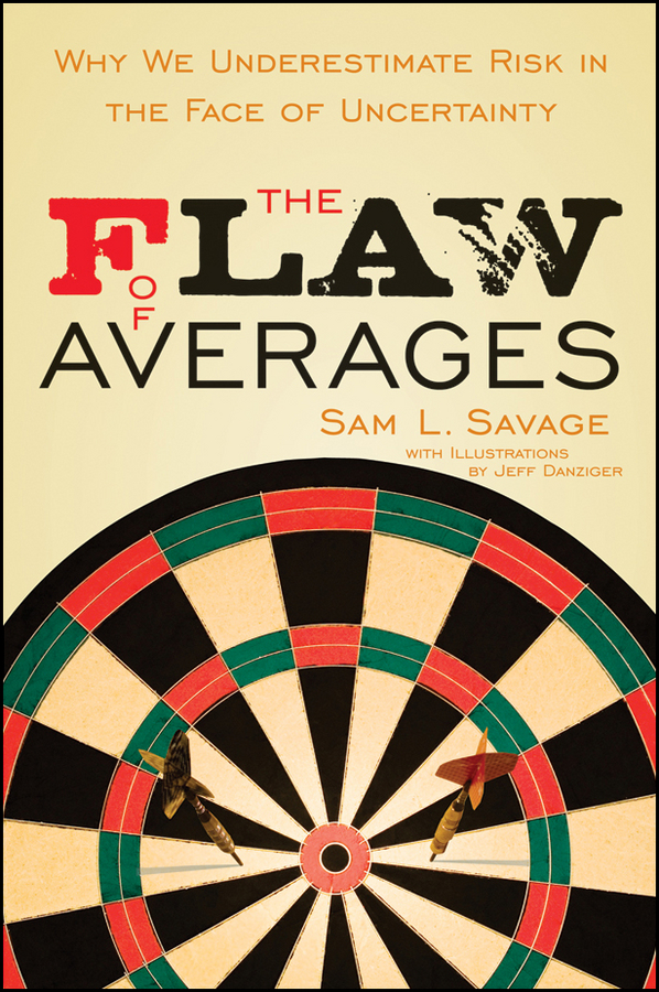 The Flaw of Averages. Why We Underestimate Risk in the Face of Uncertainty
