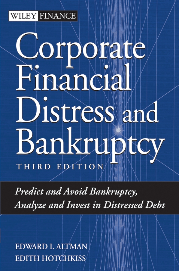 Corporate Financial Distress and Bankruptcy. Predict and Avoid Bankruptcy, Analyze and Invest in Distressed Debt