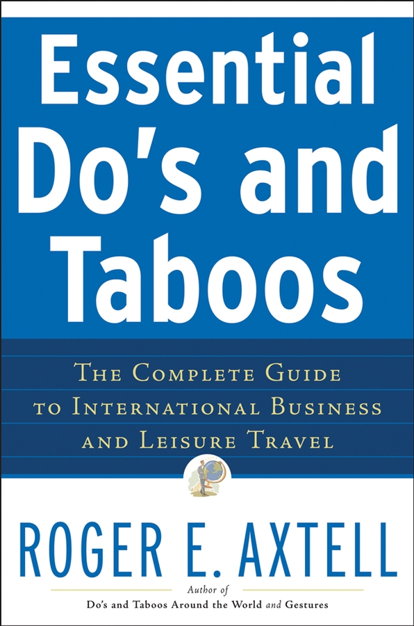Essential Do's and Taboos. The Complete Guide to International Business and Leisure Travel