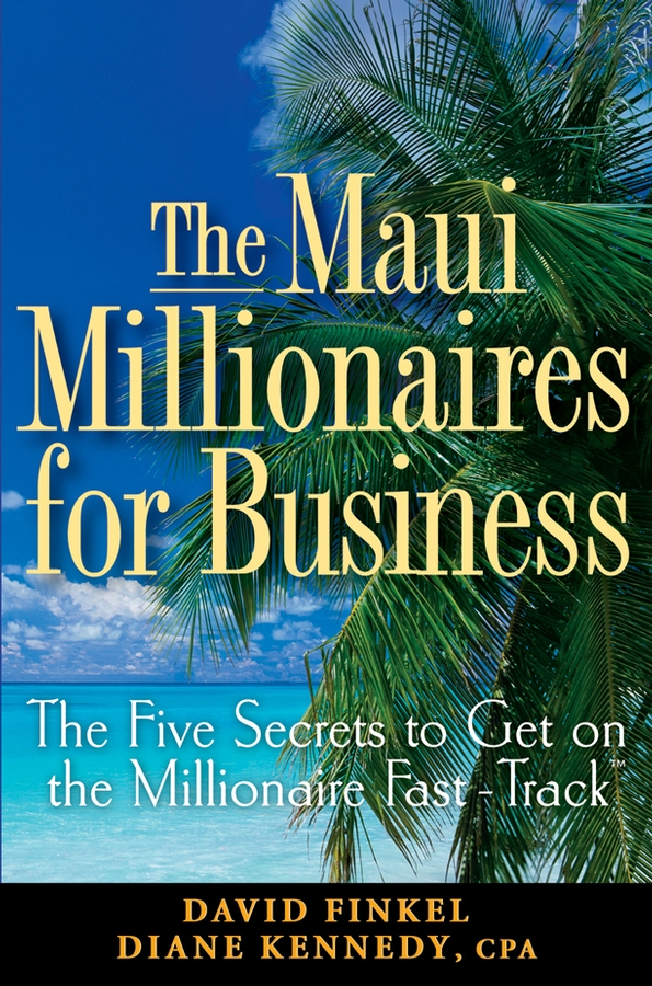 The Maui Millionaires for Business. The Five Secrets to Get on the Millionaire Fast Track
