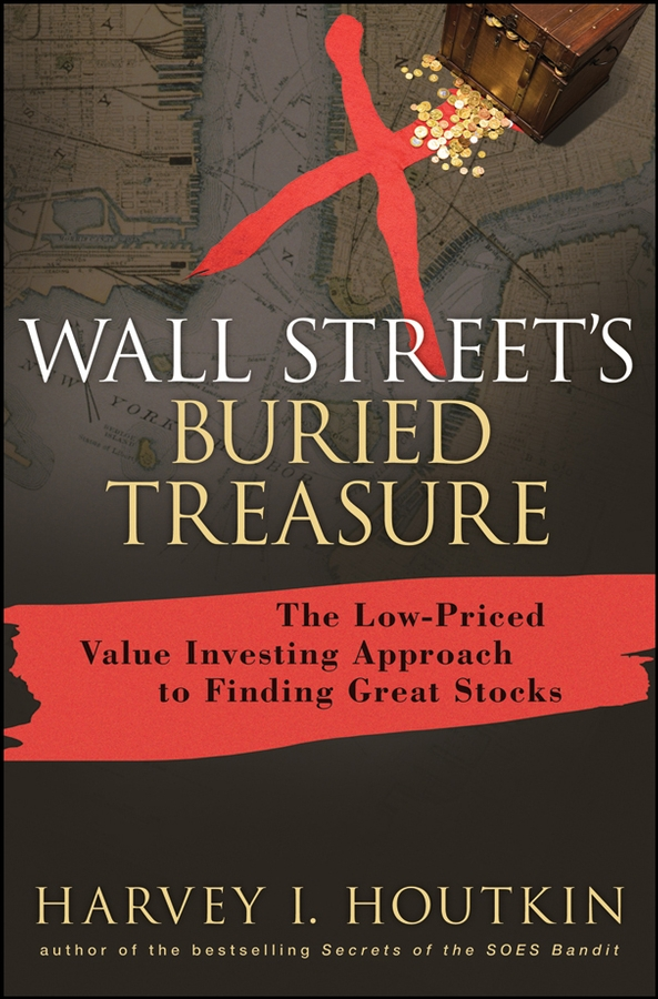 Wall Street's Buried Treasure. The Low-Priced Value Investing Approach to Finding Great Stocks