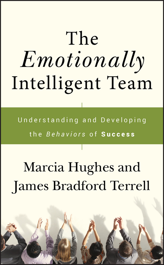 The Emotionally Intelligent Team. Understanding and Developing the Behaviors of Success