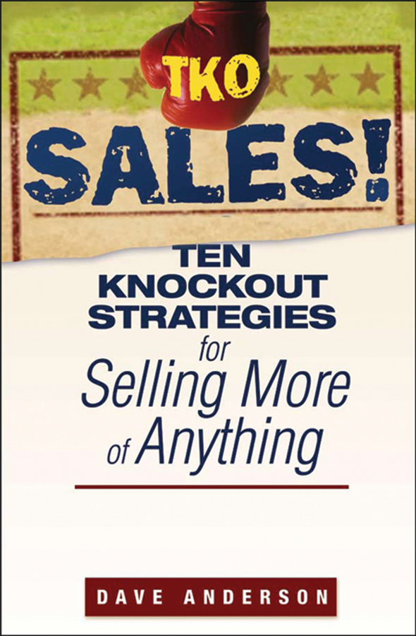TKO Sales!. Ten Knockout Strategies for Selling More of Anything
