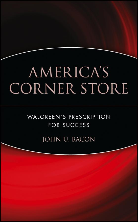 America's Corner Store. Walgreen's Prescription for Success