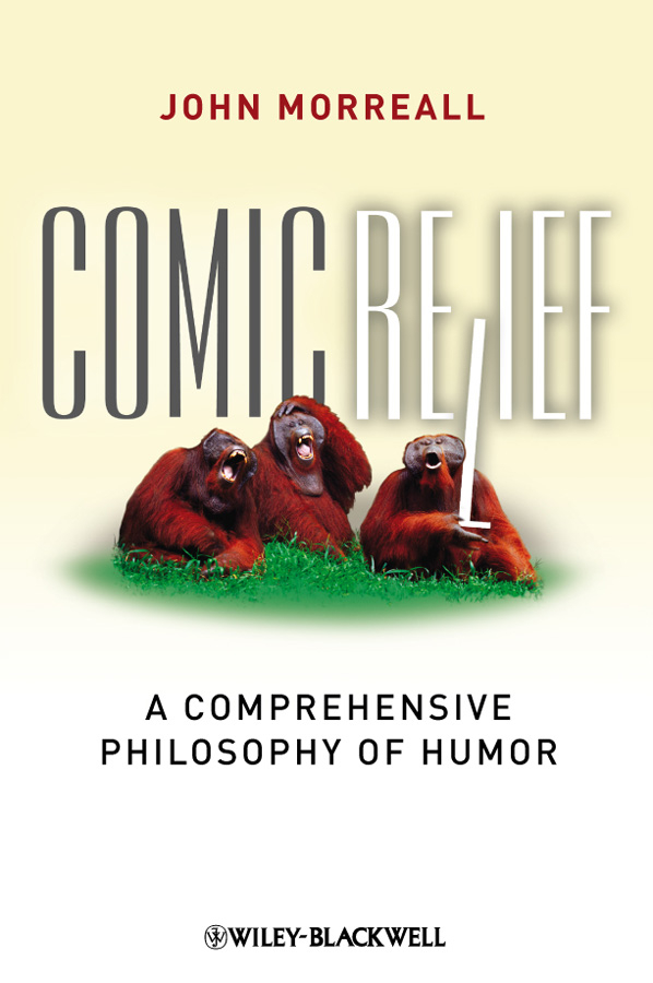 Comic Relief. A Comprehensive Philosophy of Humor