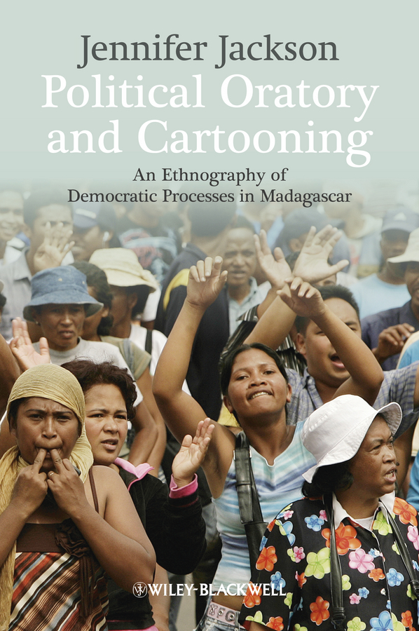 Political Oratory and Cartooning. An Ethnography of Democratic Process in Madagascar