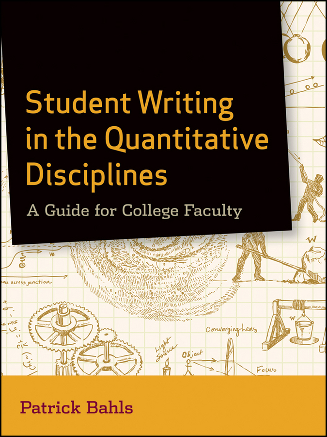 Student Writing in the Quantitative Disciplines. A Guide for College Faculty