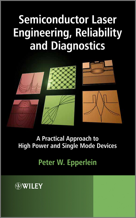 Semiconductor Laser Engineering, Reliability and Diagnostics. A Practical Approach to High Power and Single Mode Devices