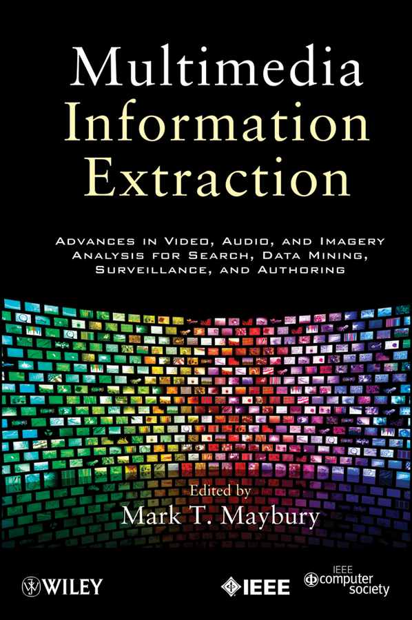 Multimedia Information Extraction. Advances in Video, Audio, and Imagery Analysis for Search, Data Mining, Surveillance and Authoring