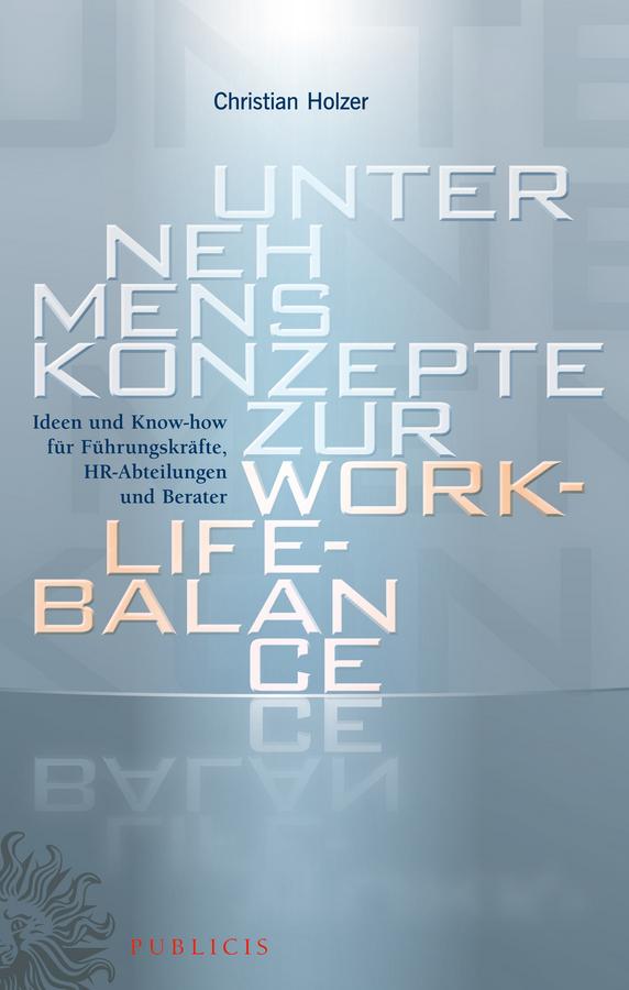 Unternehmenskonzepte zur Work-Life-Balance Ideen und Know-how für Fuhrungskrafte. HR-Abteilungen und Berater