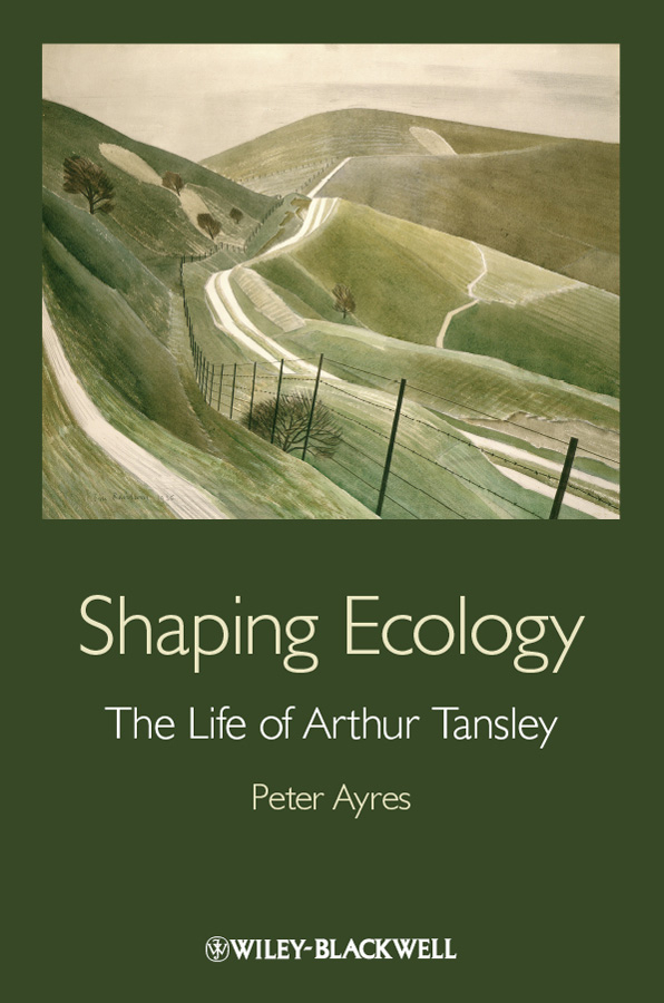 Shaping Ecology. The Life of Arthur Tansley