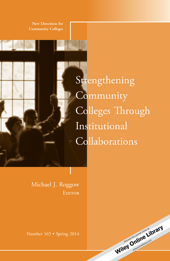 Strengthening Community Colleges Through Institutional Collaborations. New Directions for Community Colleges, Number 165