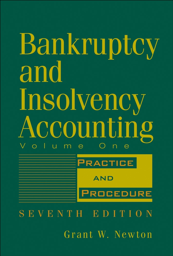 Bankruptcy and Insolvency Accounting, Volume 1. Practice and Procedure