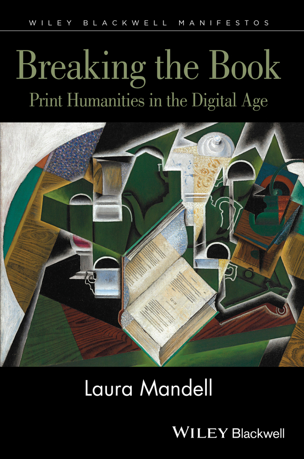 Breaking the Book. Print Humanities in the Digital Age