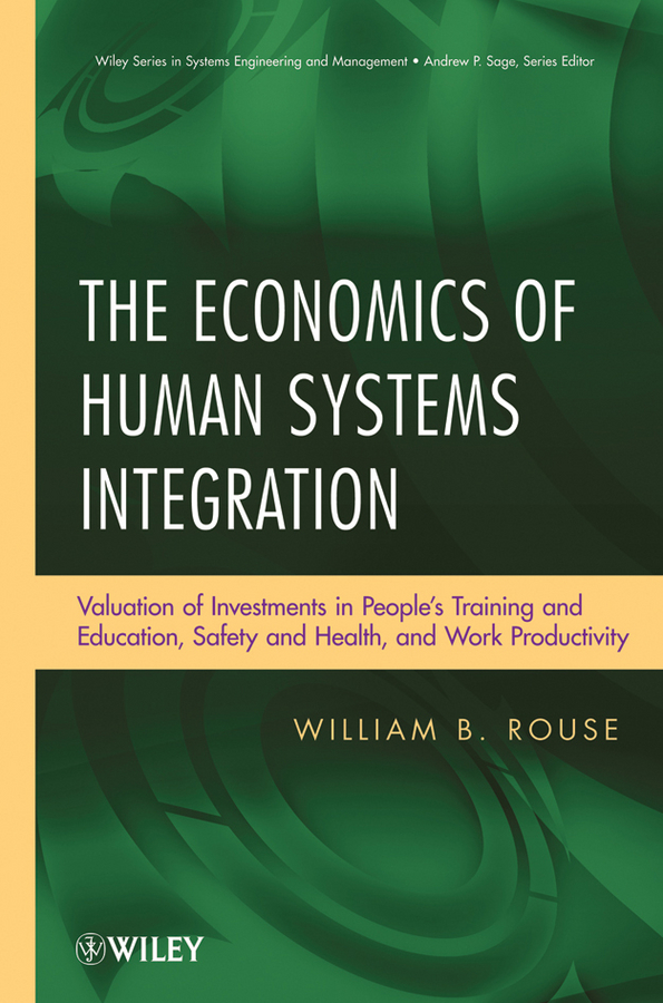The Economics of Human Systems Integration. Valuation of Investments in People's Training and Education, Safety and Health, and Work Productivity