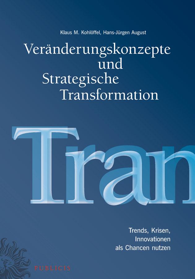 Veränderungskonzepte und Strategische Transformation. Trends, Krisen, Innovationen als Chancen nutzen