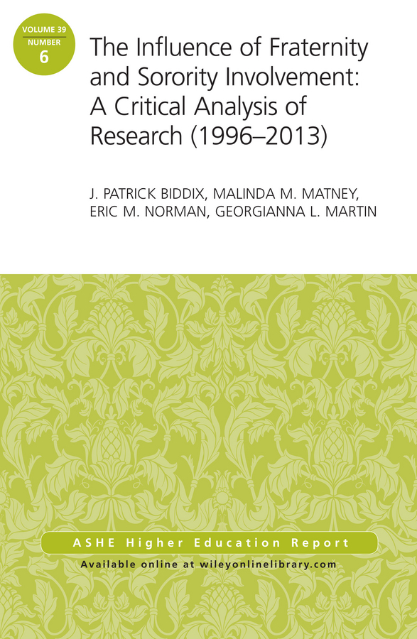 The Influence of Fraternity and Sorority Involvement: A Critical Analysis of Research (1996 - 2013). AEHE Volume 39, Number 6