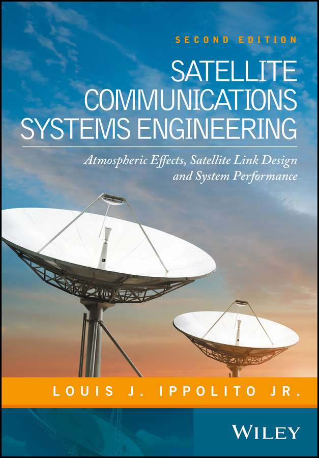 Satellite Communications Systems Engineering. Atmospheric Effects, Satellite Link Design and System Performance