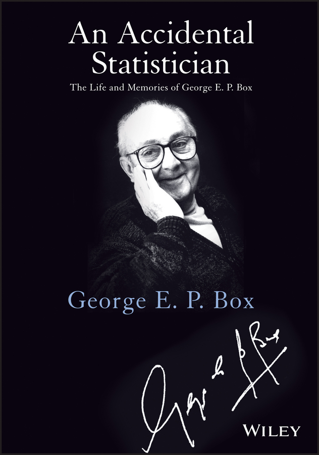 An Accidental Statistician. The Life and Memories of George E. P. Box