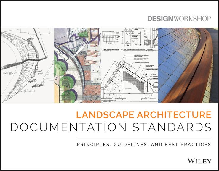 Landscape Architecture Documentation Standards. Principles, Guidelines, and Best Practices