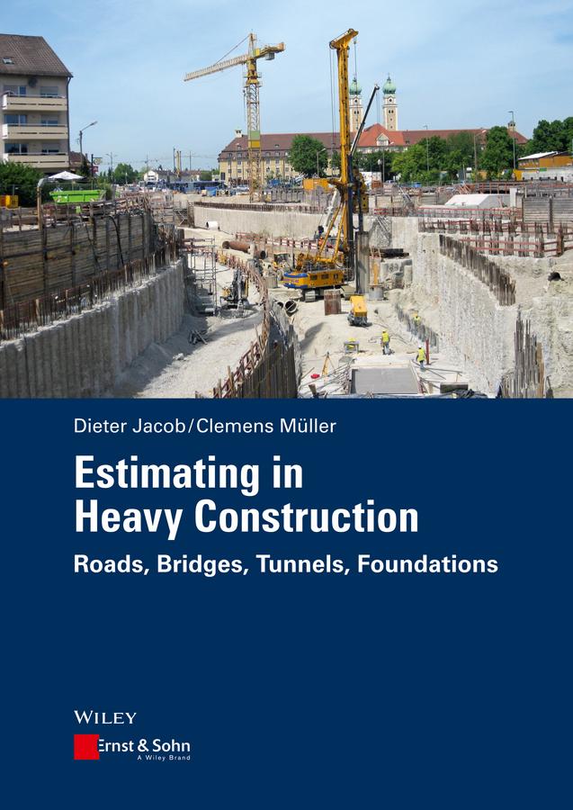 Estimating in Heavy Construction. Roads, Bridges, Tunnels, Foundations