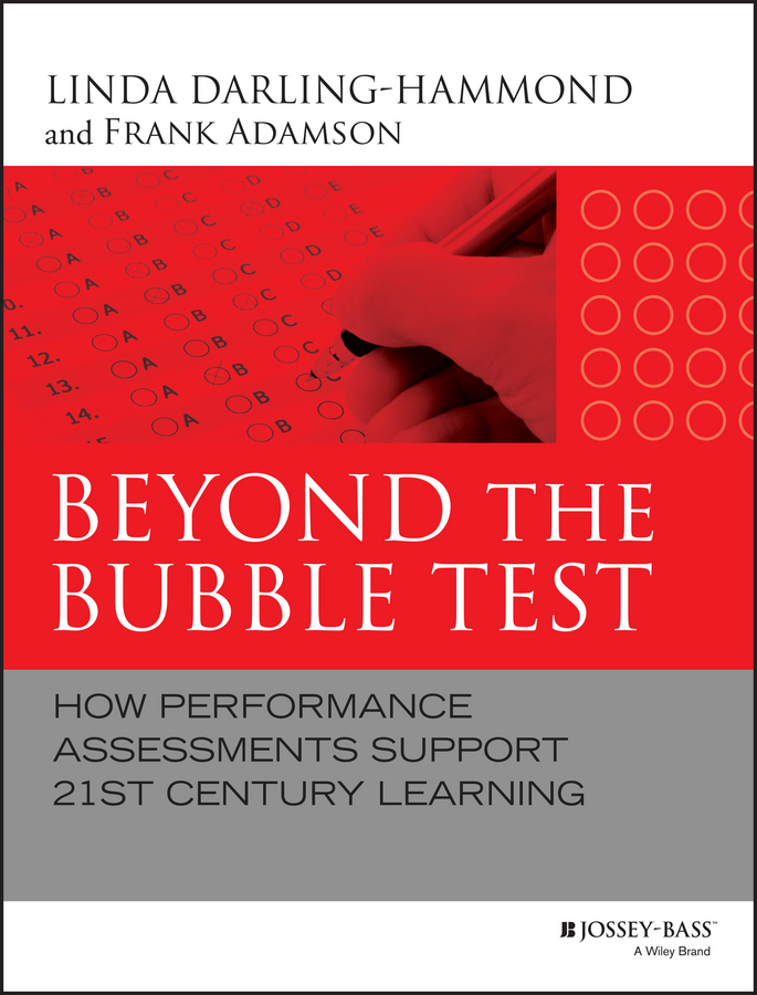 Beyond the Bubble Test. How Performance Assessments Support 21st Century Learning