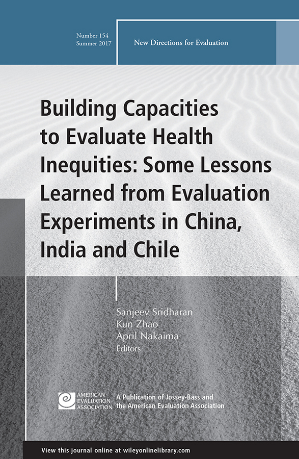 Building Capacities to Evaluate Health Inequities: Some Lessons Learned from Evaluation Experiments in China, India and Chile. New Directions for Evaluation, Number 154