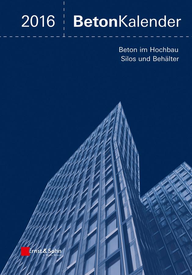 Beton-Kalender 2016. Schwerpunkte: Beton im Hochbau, Silos und Behälter