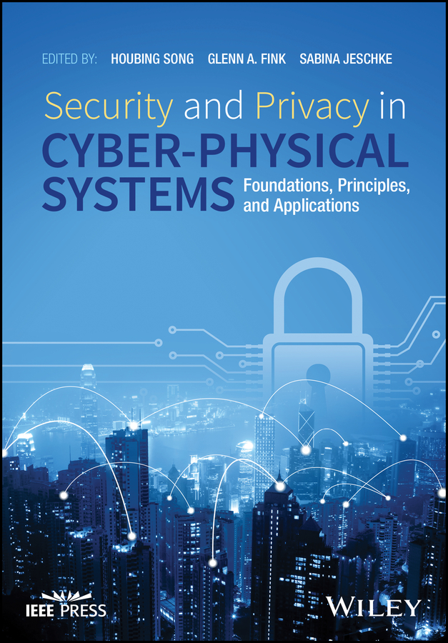 Security and Privacy in Cyber-Physical Systems. Foundations, Principles, and Applications