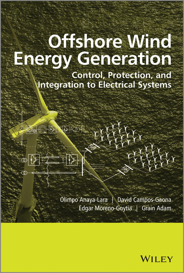 Offshore Wind Energy Generation. Control, Protection, and Integration to Electrical Systems