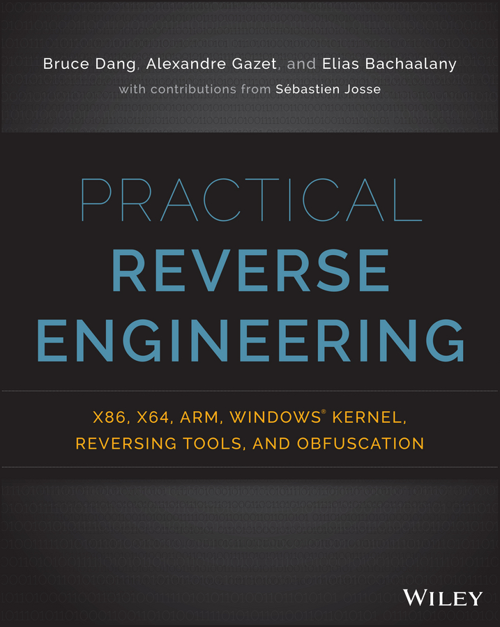 Practical Reverse Engineering. x86, x64, ARM, Windows Kernel, Reversing Tools, and Obfuscation