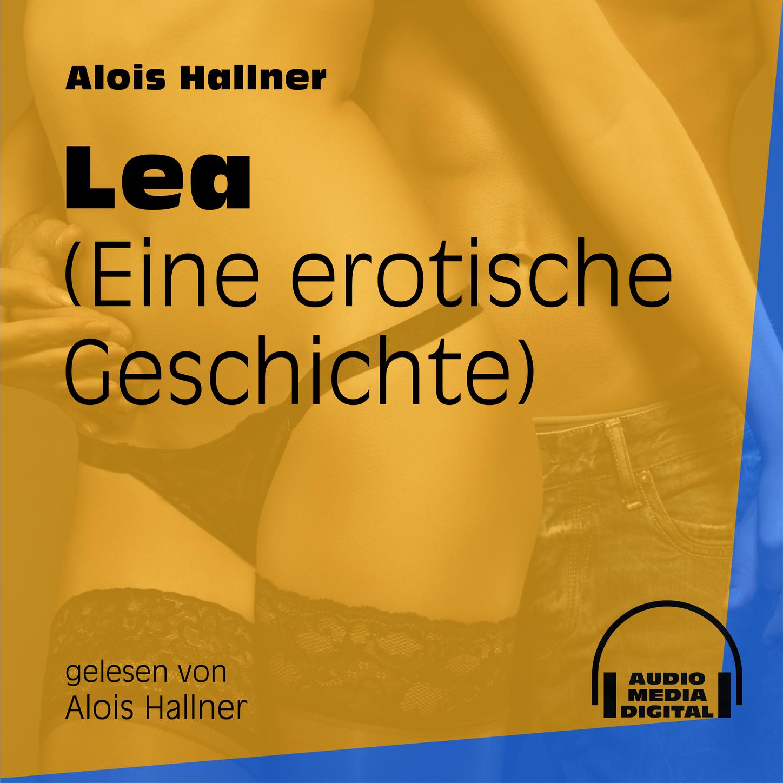 Lea - Eine erotische Geschichte (Ungekürzt)