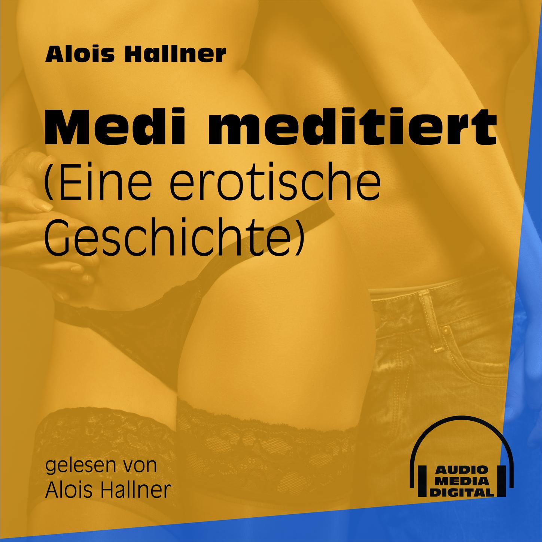 Medi meditiert - Eine erotische Geschichte (Ungekürzt)