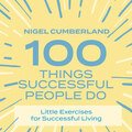 100 Things Successful People Do - Little Exercises for Successful Living (Unabridged)