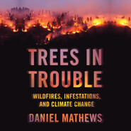 Trees in Trouble - Wildfires, Infestations, and Climate Change (Unabridged)
