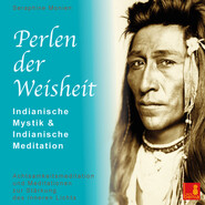 Perlen der Weisheit - Indianische Mystik & Indianische Meditation - Achtsamkeitsmeditation und Meditationen zur Stärkung des inneren Lichts