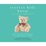 Secrets Kids Know That Adults Oughta Learn - Enriching Your Life by Viewing It Through the Eyes of a Child (Unabridged)