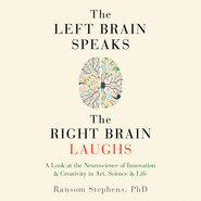 The Left Brain Speaks and the Right Brain Laughs (Unabridged)