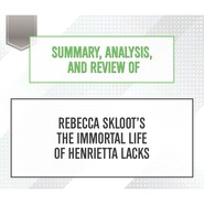 Summary, Analysis, and Review of Rebecca Skloot\'s The Immortal Life of Henrietta Lacks (Unabridged)