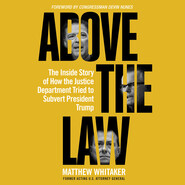 Above the Law - The Inside Story of How the Justice Department Tried to Subvert President Trump (Unabridged)